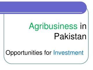 Agribusiness  in Pakistan Opportunities for  Investment