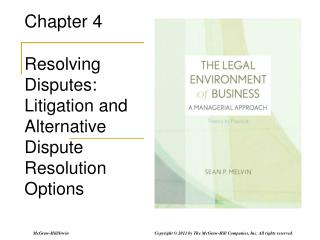 Chapter 4 Resolving Disputes: Litigation and Alternative Dispute Resolution Options