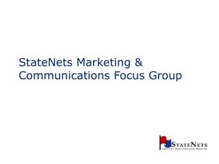 StateNets Marketing & Communications Focus Group