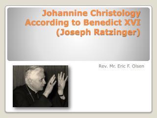 Johannine Christology  According to Benedict XVI Joseph Ratzinger