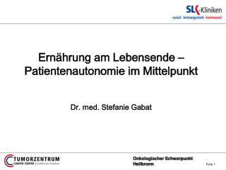 Ernährung am Lebensende – Patientenautonomie im Mittelpunkt Dr. med. Stefanie Gabat