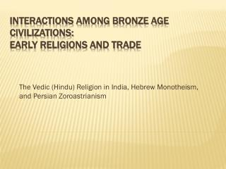 Interactions Among Bronze Age Civilizations: Early Religions and Trade