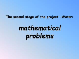The second stage  of  the project  - Water : mathematical problems