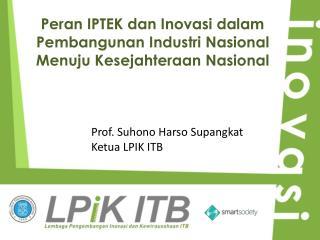 Peran IPTEK dan Inovasi dalam Pembangunan Industri Nasional Menuju Kesejahteraan Nasional