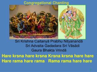 Sri Krishna Caitany? Prabhu Nityanand?        Sri Advaita Gadadara Sri V?s?di  Gaura Bhakta Vrind?