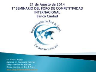 21 de Agosto de 2014 1º SEMINARIO DEL FORO DE COMPETITIVIDAD INTERNACIONAL  Banco Ciudad