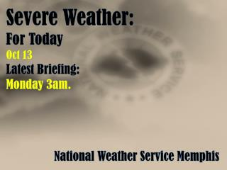 Severe Weather: For Today  Oct 13 Latest Briefing: Monday 3am.