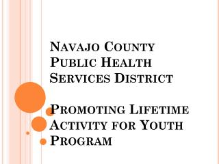 Navajo County Public Health Services District  Promoting Lifetime Activity for Youth Program