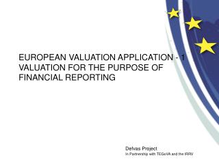 EUROPEAN VALUATION APPLICATION - 1 VALUATION FOR THE PURPOSE OF  FINANCIAL REPORTING