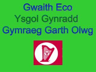 Gwaith Eco Ysgol Gynradd  Gymraeg Garth Olwg