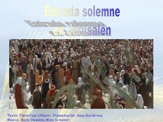 Texto: Florentino Ulibarri. Presentación: Asun Gutiérrez. Música: Bach. Hosanna.Misa Si menor.