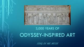 3,000 years of  Odyssey-Inspired Art Sing in me muse