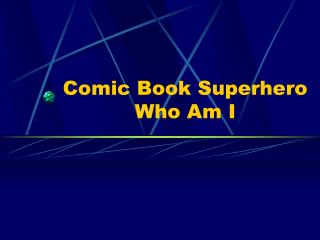 Comic Book Superhero  Who Am I
