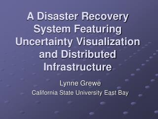 A Disaster Recovery System Featuring Uncertainty Visualization and Distributed Infrastructure