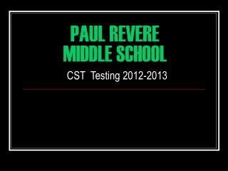 PAUL REVERE  MIDDLE SCHOOL CST  Testing 2012-2013