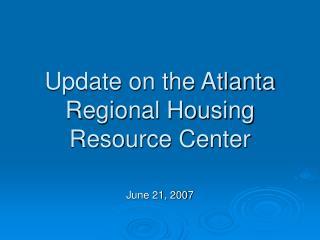 Update on the Atlanta Regional Housing Resource Center