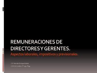 Remuneraciones de directores y gerentes. Aspectos laborales, impositivos y previsionales.