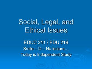 Social, Legal, and Ethical Issues