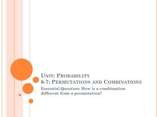 Unit: Probability 6-7: Permutations and Combinations