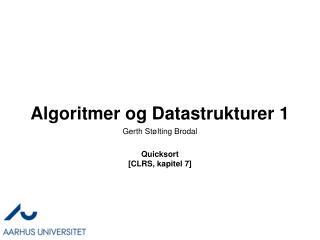 Algoritmer og Datastrukturer 1 Quicksort [ CLRS, kapitel 7 ]