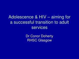 Adolescence & HIV � aiming for a successful transition to adult services