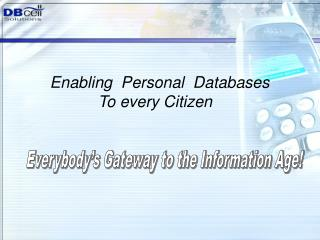 Enabling  Personal  Databases  To every Citizen