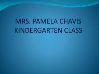 MRS. PAMELA CHAVIS KINDERGARTEN CLASS