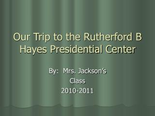Our Trip to the Rutherford B Hayes Presidential Center