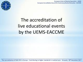 The accreditation of  live educational events  by the  UEMS- EACCME