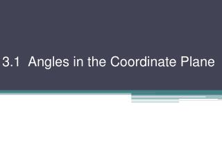 3.1  Angles in the Coordinate Plane