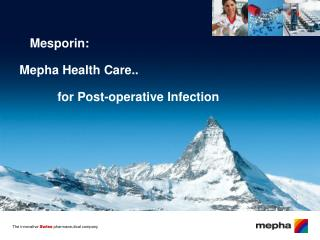 Mesporin: Mepha Health Care..            for Post-operative Infection