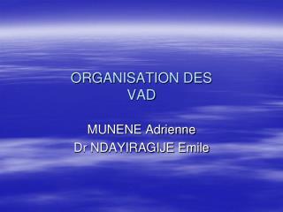 ORGANISATION DES   VAD