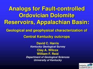 David C. Harris Kentucky Geological Survey Clay A. Wilcox William F. Reid