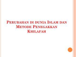 Perubahan di dunia Islam dan Metode Penegakkan Khilafah