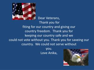 Dear Veteran, Thank you for freedom. Veterans are  hipfol . You get to  help people. Love,  Ayden.