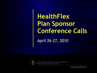 HealthFlex Plan Sponsor Conference Calls April 26-27,  2010