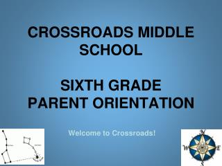 CROSSROADS MIDDLE SCHOOL SIXTH GRADE PARENT ORIENTATION