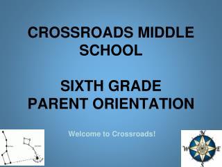 CROSSROADS MIDDLE SCHOOL SIXTH GRADE PARENT ORIENTATION