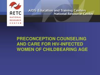 PRECONCEPTION COUNSELING AND CARE FOR HIV-INFECTED WOMEN OF CHILDBEARING AGE