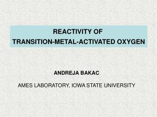 REACTIVITY OF  TRANSITION-METAL-ACTIVATED OXYGEN