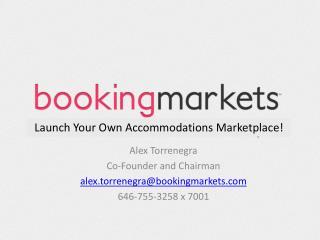 Alex  Torrenegra Co-Founder and Chairman a lex.torrenegra@bookingmarkets 646-755-3258  x  7001