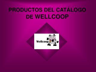 PRODUCTOS DEL CATÁLOGO DE  WELLCOOP