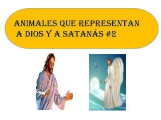 Animales que representan  A Dios y a Satanás #2