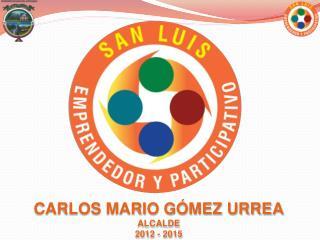 CARLOS MARIO GÓMEZ URREA ALCALDE 2012 - 2015