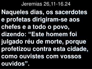Jeremias 26,11-16.24