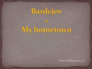 Bardejov = My  hometown
