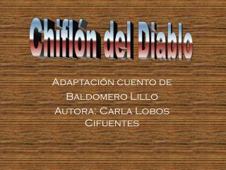 Adaptación cuento de  Baldomero Lillo                        Autora: Carla Lobos Cifuentes