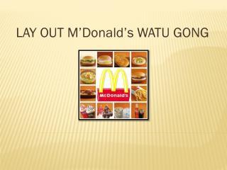 LAY OUT  M'Donald's  WATU GONG