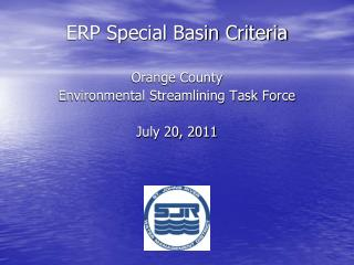 ERP Special Basin Criteria Orange County  Environmental Streamlining Task Force July 20, 2011