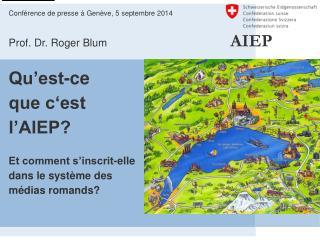 Conférence de presse à Genève, 5 septembre 2014 Prof. Dr. Roger Blum           AIEP Qu'est-ce